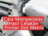 Cara-Cetak-Tebal-di-Printer-Dot-Matrix-Tidak-Jelas